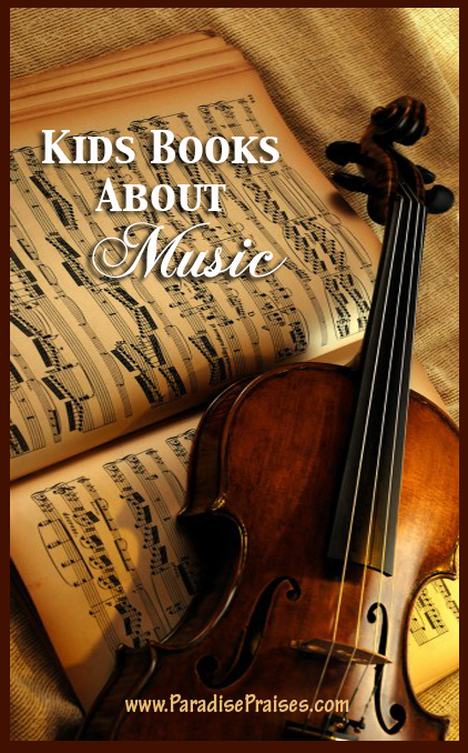 Kids books about music, www.ParadisePraises.com