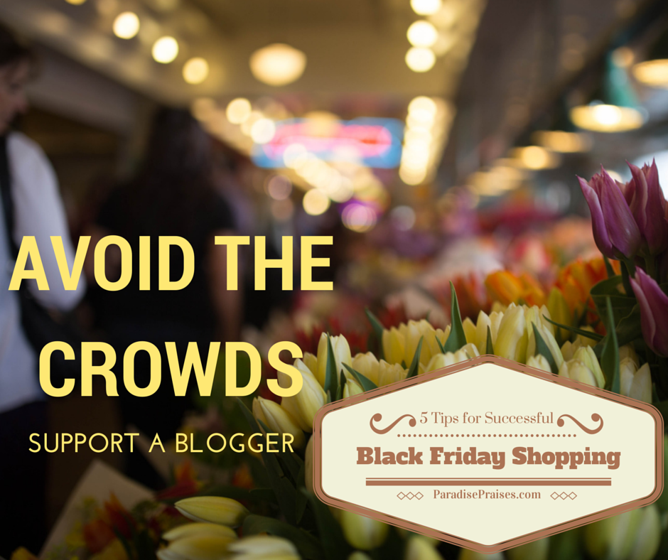 Avoid the Crowds Black Friday Shopping Tips @ParadisePraises.com
