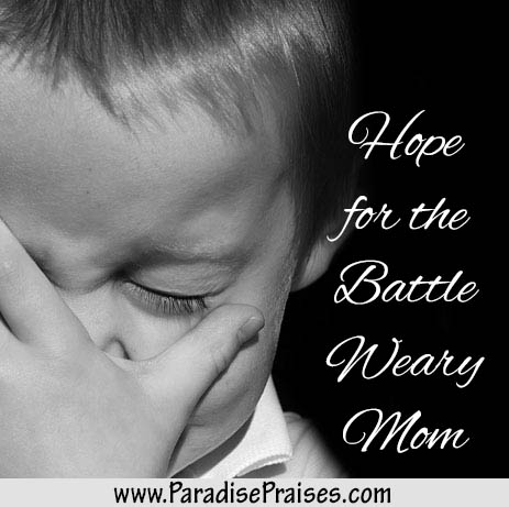 Hope for the Battle Weary Mom @ ParadisePraises.com
