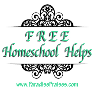 Free Homeschool Helps from ParadisePraises.com