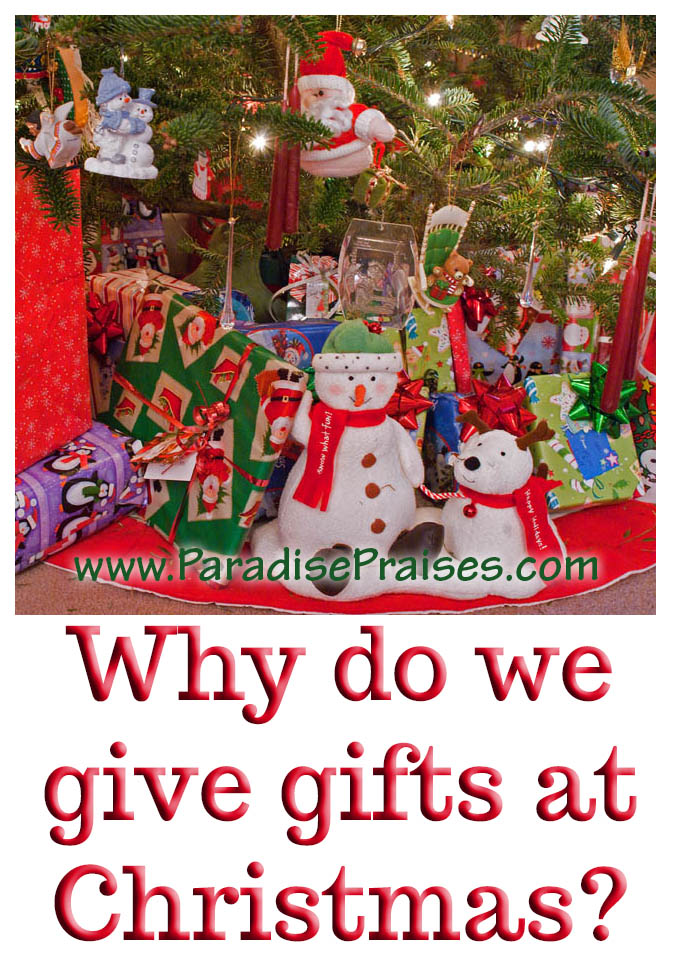 Why do we give gifts at Christmas? Home and Homeschool encouragement @ParadisePraises.com