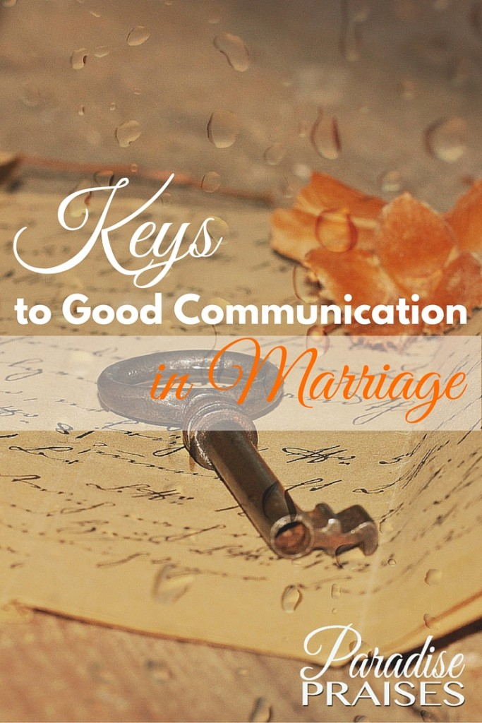 Looking for a strong marriage? Here are the keys to good communication in marriage. Christian marriage encouragement from ParadisePraises.com