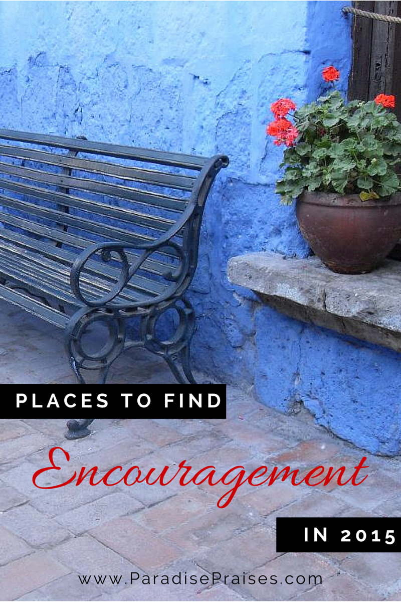 Places to Find Encouragement in 2015 by ParadisePraises.com