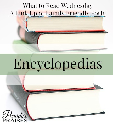 Encyclopedia resources to supplement your child's education with a weekly family friendly link-up. Homeschool encouragement from ParadisePraises.com