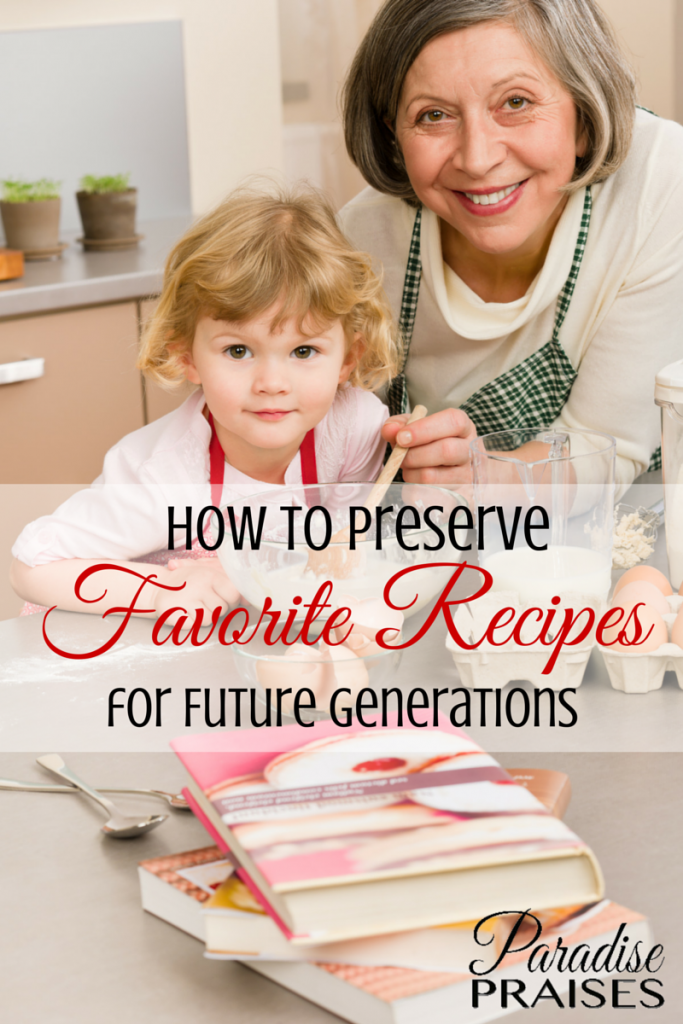 How to Preserve Favorite Recipes for Future Generations via ParadisePraises.com