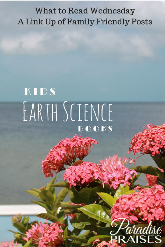 Kids Earth Science Books at a link up @ParadisePraises.com