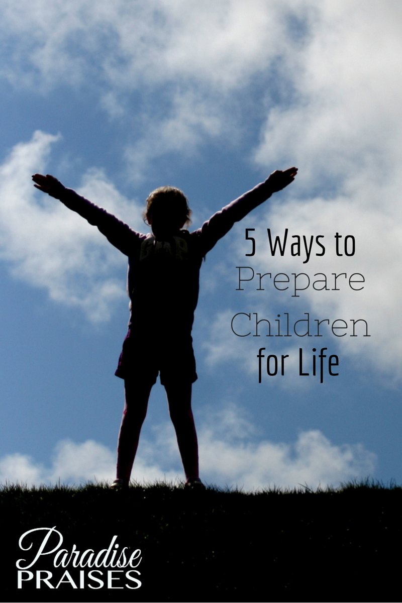 5 Ways to Prepare Kids for Life, parenting tips @ParadisePraises.com