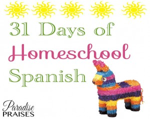 31 Days of Homeschool Spanish at ParadisePraises.com