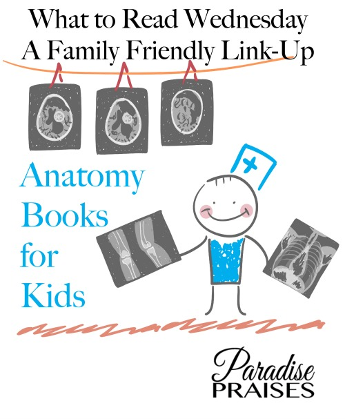 Anatomy books for kids and a family friendly link-up from Paradise Praises.