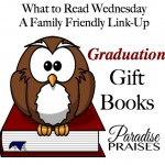 Great graduation gift books for every age. Including a family friendly link-up from ParadisePraises.com
