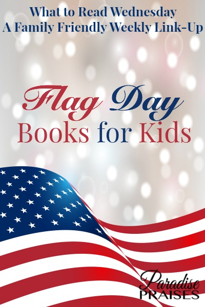 Flag day books for kids from ParadisePraises.com including a weekly family friendly link-up