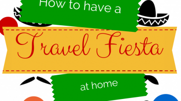 How to Have a Travel Fiesta at Home