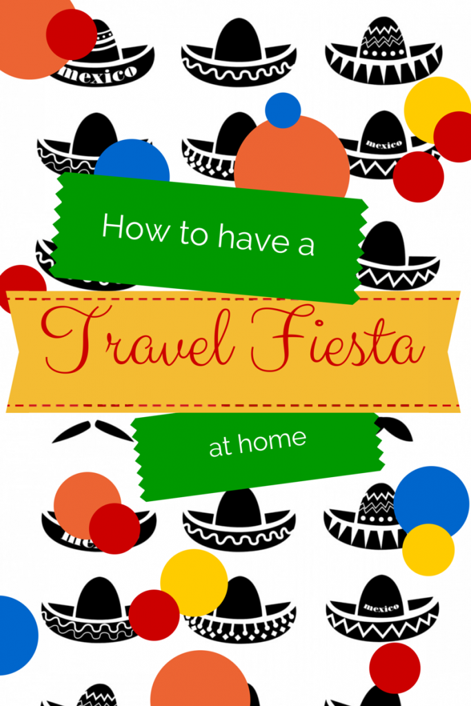 how to have travel fiesta at home via ParadisePraises.com for cinco de mayo
