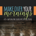 Make Over Your Mornings, a productivity course to better your days via ParadisePraises.com