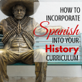 How to Incorporate Spanish into your History Curriculum via ParadisePraises.com