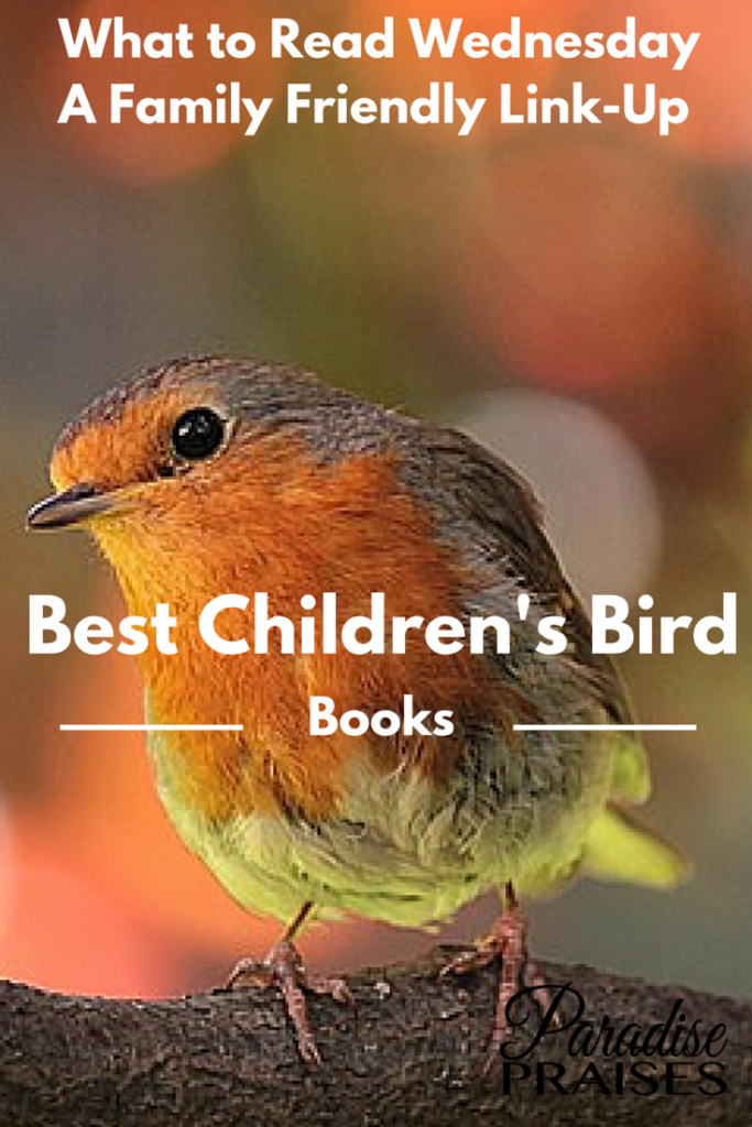 The best bird themed books for children of all ages with a family friendly weekly link-up from ParadisePraises.com
