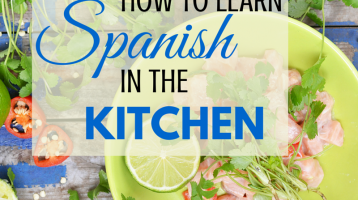 How to Learn Spanish in the Kitchen (with a Free Gift)