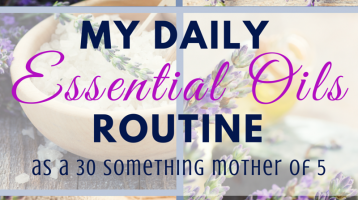 My Daily Essential Oils Routine as a 30-Something Mother of 5