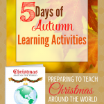 5 Days of Autumn Learning Activities and Preparing to Teach Christmas Around the World at Paradise Praises