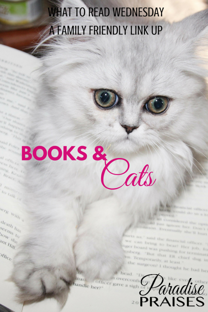 BOOKS AND CATS, what to read wednesday, family friendly link up at ParadisePraises.com