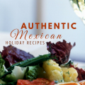 Authentic Mexican Holiday Recipes at ParadisePraises.com