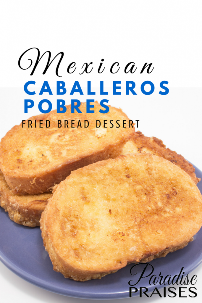 Mexican Dessert Recipe, Caballeros Pobres, fried bread dessert on ParadisePraises.com