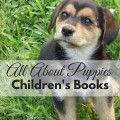Children's books all about puppies. Everything from board books for toddlers to puppy sticker books and advanced level readers. Includes a family friendly link-up. ParadisePraises.com