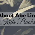 Learn all about Abraham Lincoln with this children's booklist. Perfect for history lessons, homeschool studies, or unit studies. Includes What to Read Wednesday, a family friendly link-up.