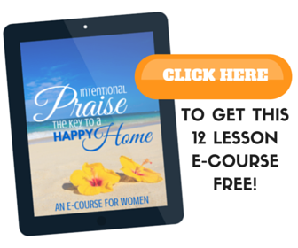 Intentional Praise: The Key to a Happy Home free e-course for women via ParadisePraises.com
