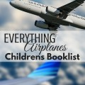 Everything Airplanes, a fun childrens booklist all about airplanes. Includes a family friendly link-up, What to Read Wednesday. ParadisePraises.com