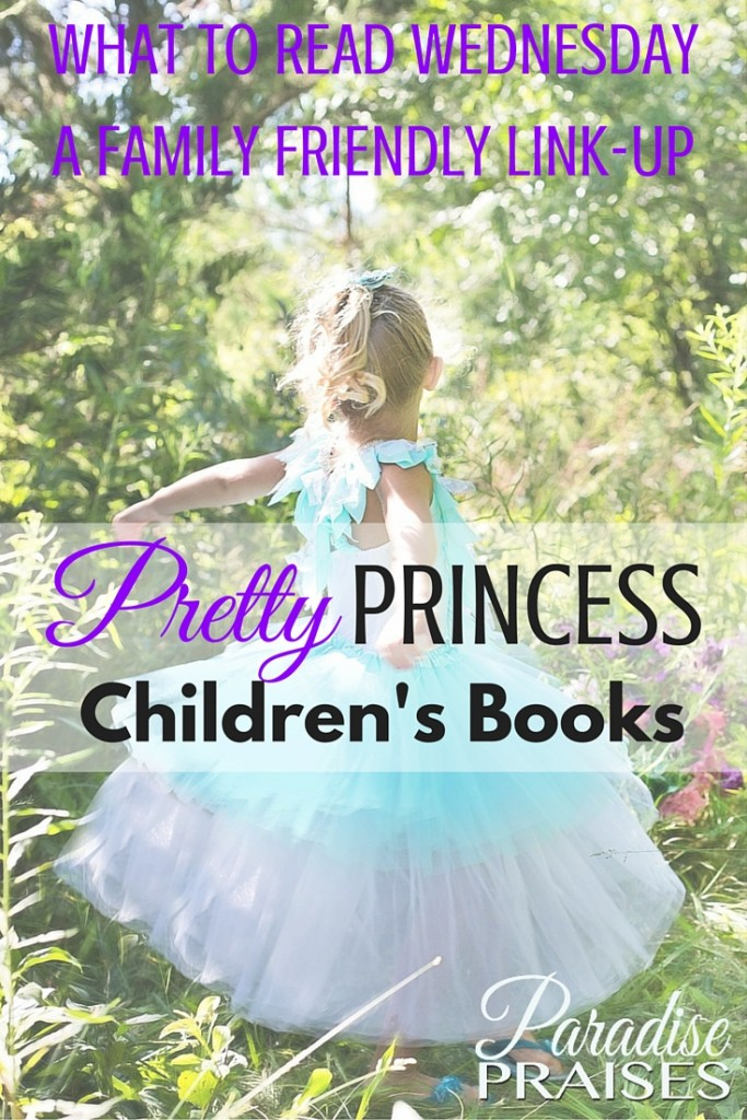 Pretty princess books for your little princess daughter. Children's books with a family friendly link-up, What to Read Wednesday.