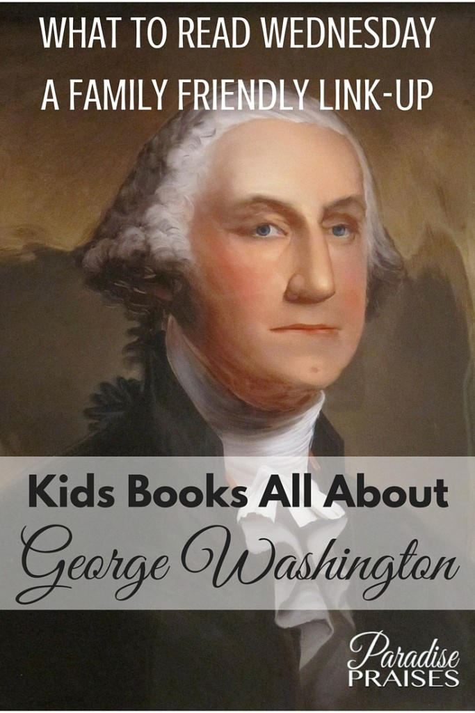 Kids books all about George Washington including a family friendly link-up. ParadisePraises.com