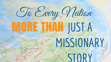To Every Nation, More than a Missionary Story Book