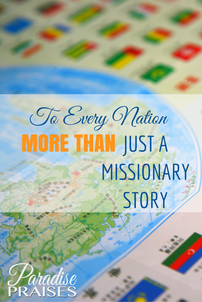 To Every Nation, More than Just a Missionary Story, via ParadisePraises.com