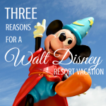 3 reasons for a walt disney resort vacation