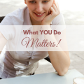 what you do matters, encouragement from ParadisePraises.com