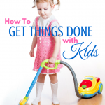 How to Get Things Done with Kids