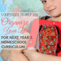 5 Questions to help you Organize your plan for next year's homeschool curriculum via ParadisePraises.com