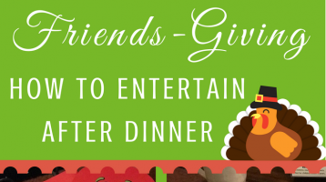 Friendsgiving: How to Entertain Guests After Dinner