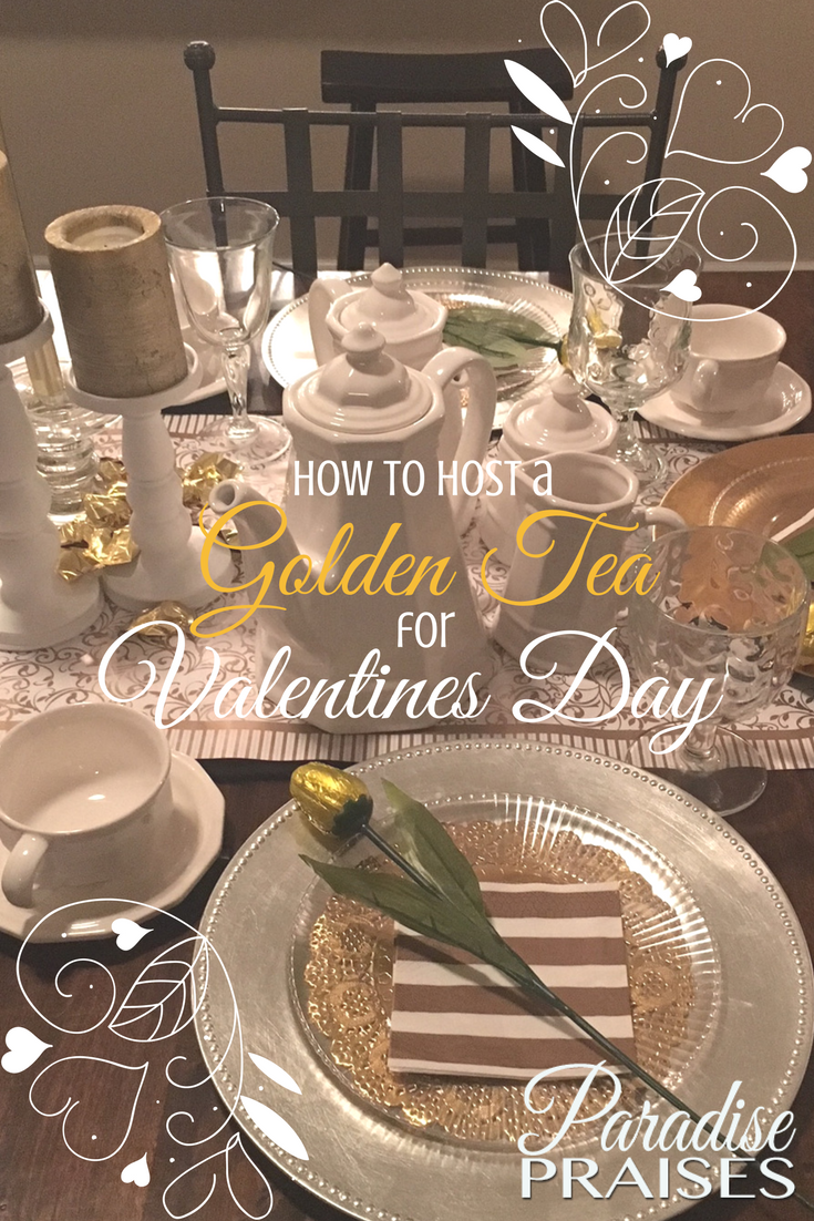 How to host a Happy Valentines Day golden tea - paradisepraises.com