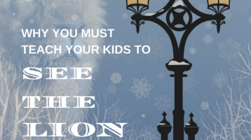 Why you must teach your kids to see the Lion, lessons from Narnia, Paradisepraises.com