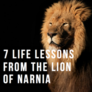 7 life lessons from the Lion of Narnia, paradisepraises.com