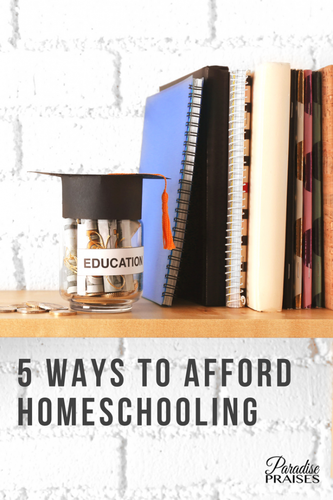 5 ways to afford homeschooling, paradisepraises.com