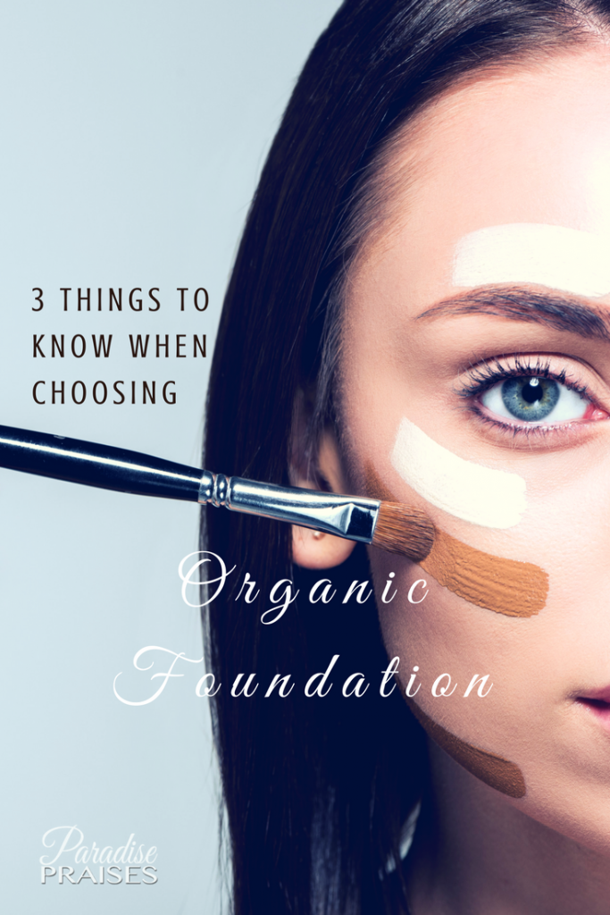 3 things you need to know when choosing organic foundation paradisepraises.com