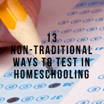 13 non-traditional ways to test homeschooling, paradisepraises.com