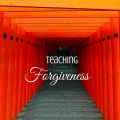 Teaching Forgiveness, paradisepraises.com