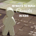 10 ways to build character in kids, paradisepraises.com