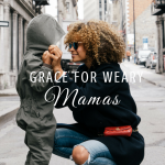 grace for weary mamas, paradisepraises.com