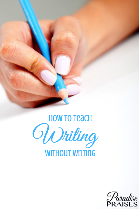 how to teach writing without writing, paradisepraises.com