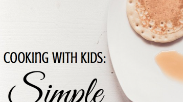 Cooking with Kids: 5 Simple Meals to Make Together
